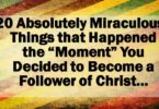 20 Miraculous Things Happened The Moment You Followed Christ